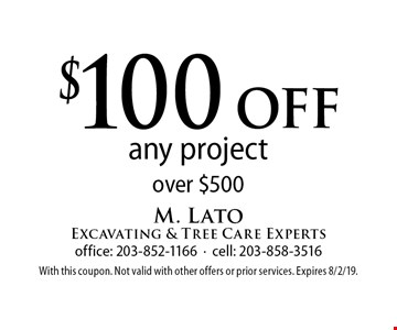 $100 off any project over $500. With this coupon. Not valid with other offers or prior services. Expires 8/2/19.