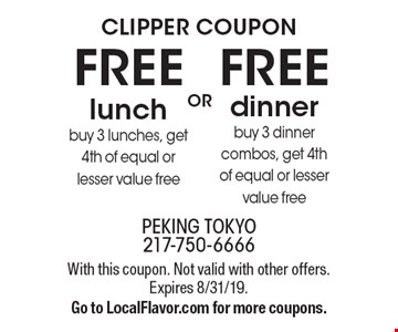 Clipper coupon. FREE dinner buy 3 dinner combos, get 4th of equal or lesser value free. FREE lunch buy 3 lunches, get 4th of equal or lesser value free. With this coupon. Not valid with other offers. Expires 8/31/19. Go to LocalFlavor.com for more coupons.