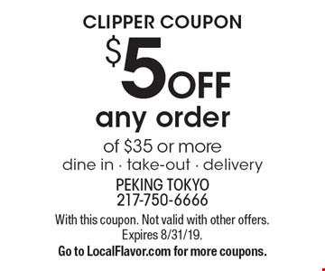 Clipper coupon. $5 OFF any order of $35 or more, dine in - take-out - delivery. With this coupon. Not valid with other offers. Expires 8/31/19. Go to LocalFlavor.com for more coupons.