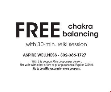FREE chakra balancing with 30-min. reiki session. With this coupon. One coupon per person.Not valid with other offers or prior purchases. Expires 7/5/19. Go to LocalFlavor.com for more coupons.