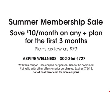 Summer Membership Sale Save $10/month on any + plan for the first 3 months Plans as low as $79. With this coupon. One coupon per person. Cannot be combined. Not valid with other offers or prior purchases. Expires 7/5/19. Go to LocalFlavor.com for more coupons.