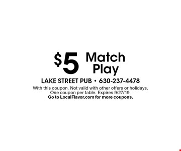 $5 Match Play. With this coupon. Not valid with other offers or holidays. One coupon per table. Expires 9/27/19. Go to LocalFlavor.com for more coupons.