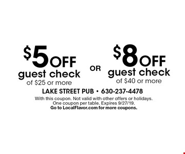 $8 Off guest check of $40 or more or $5 Off guest check of $25 or more. With this coupon. Not valid with other offers or holidays. One coupon per table. Expires 9/27/19. Go to LocalFlavor.com for more coupons.