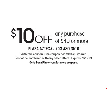 $10 off any purchase of $40 or more. With this coupon. One coupon per table/customer. Cannot be combined with any other offers. Expires 7/26/19. Go to LocalFlavor.com for more coupons.