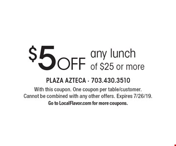$5 off any lunch of $25 or more. With this coupon. One coupon per table/customer. Cannot be combined with any other offers. Expires 7/26/19. Go to LocalFlavor.com for more coupons.