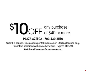 $10 off any purchase of $40 or more. With this coupon. One coupon per table/customer. Sterling location only.Cannot be combined with any other offers. Expires 11/8/19. Go to LocalFlavor.com for more coupons.