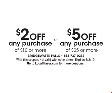 $2 OFF any purchase of $25 or more. $5 OFF any purchase of $10 or more. With this coupon. Not valid with other offers. Expires 8/2/19. Go to LocalFlavor.com for more coupons.