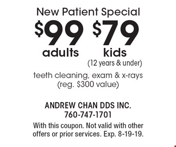 New Patient Special $99 adults and $79 kids (12 years & under) teeth cleaning, exam & x-rays (reg. $300 value). With this coupon. Not valid with other offers or prior services. Exp. 8-19-19.