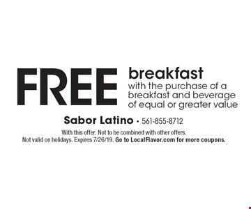 Free breakfast with the purchase of a breakfast and beverage of equal or greater value. With this offer. Not to be combined with other offers. Not valid on holidays. Expires 7/26/19. Go to LocalFlavor.com for more coupons.