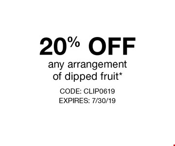 20% OFF any arrangement of dipped fruit*. CODE: CLIP0619. EXPIRES: 7/30/19