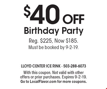 $40 off Birthday Party Reg. $225, Now $185. Must be booked by 9-2-19.. With this coupon. Not valid with other offers or prior purchases. Expires 9-2-19. Go to LocalFlavor.com for more coupons.