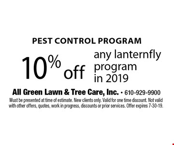 10% off any lanternfly program in 2019. Must be presented at time of estimate. New clients only. Valid for one time discount. Not valid with other offers, quotes, work in progress, discounts or prior services. Offer expires 7-30-19.