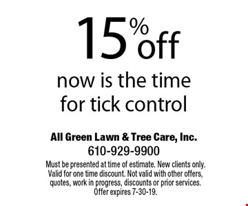15% off now is the time for tick control. Must be presented at time of estimate. New clients only. Valid for one time discount. Not valid with other offers, quotes, work in progress, discounts or prior services. Offer expires 7-30-19.