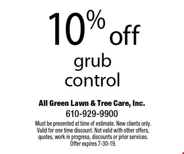10% off grub control. Must be presented at time of estimate. New clients only. Valid for one time discount. Not valid with other offers, quotes, work in progress, discounts or prior services. Offer expires 7-30-19.