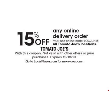 15% Off any online delivery order must use online code: LOCJUN15All Tomato Joe's locations.. With this coupon. Not valid with other offers or prior purchases. Expires 12/13/19.Go to LocalFlavor.com for more coupons.