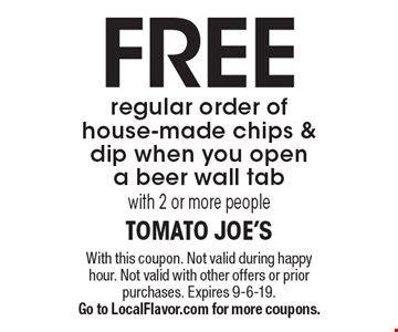Free regular order of house-made chips & dip when you open a beer wall tab with 2 or more people. With this coupon. Not valid during happy hour. Not valid with other offers or prior purchases. Expires 9-6-19. Go to LocalFlavor.com for more coupons.