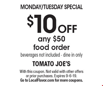Monday/Tuesday special $10 off any $50 food order. Beverages not included - dine in only. With this coupon. Not valid with other offers or prior purchases. Expires 9-6-19. Go to LocalFlavor.com for more coupons.