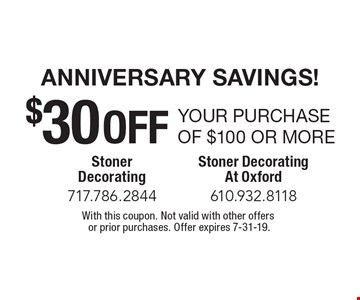 Anniversary Savings! $30 OFF your purchase of $100 or more . With this coupon. Not valid with other offers or prior purchases. Offer expires 7-31-19.
