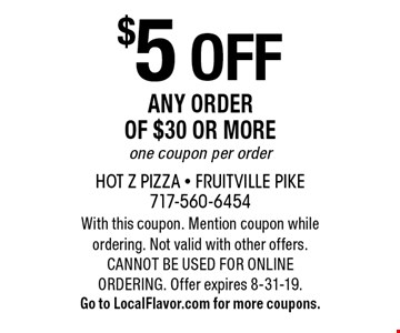 $5 off any order of $30 or more one coupon per order. With this coupon. Mention coupon while ordering. Not valid with other offers. CANNOT BE USED FOR ONLINE ORDERING. Offer expires 8-31-19. Go to LocalFlavor.com for more coupons.