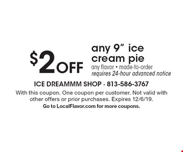 """$2 Off any 9"""" ice cream pie any flavor • made-to-order requires 24-hour advanced notice. With this coupon. One coupon per customer. Not valid with other offers or prior purchases. Expires 12/6/19. Go to LocalFlavor.com for more coupons."""