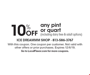 10% Off any pint or quart (including dairy free & adult options). With this coupon. One coupon per customer. Not valid with other offers or prior purchases. Expires 12/6/19. Go to LocalFlavor.com for more coupons.