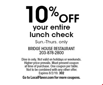 10% off your entire lunch check. Sun.-Thurs. only. Dine in only. Not valid on holidays or weekends. Higher price prevails. Must present coupon at time of purchase. One coupon per table. Not to be combined with any other offer. Expires 8/2/19. 302. Go to LocalFlavor.com for more coupons.
