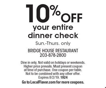 10% off your entire dinner check Sun.-Thurs. only. Dine in only. Not valid on holidays or weekends. Higher price prevails. Must present coupon at time of purchase. One coupon per table. Not to be combined with any other offer. Expires 8/2/19. 1924 Go to LocalFlavor.com for more coupons.