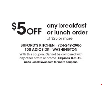 $5 Off any breakfast or lunch order of $25 or more. With this coupon. Cannot be combined with any other offers or promo. Expires 8-2-19. Go to LocalFlavor.com for more coupons.
