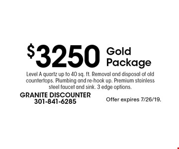 $3250 Gold Package Level A quartz up to 40 sq. ft. Removal and disposal of old countertops. Plumbing and re-hook up. Premium stainless steel faucet and sink. 3 edge options.. Offer expires 7/26/19.