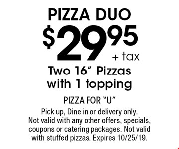 PIZZA DUO $29.95 + tax Two 16