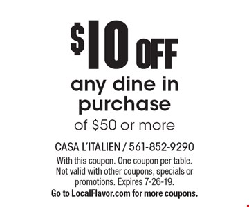$10 OFF any dine in purchase of $50 or more. With this coupon. One coupon per table. Not valid with other coupons, specials or promotions. Expires 7-26-19. Go to LocalFlavor.com for more coupons.