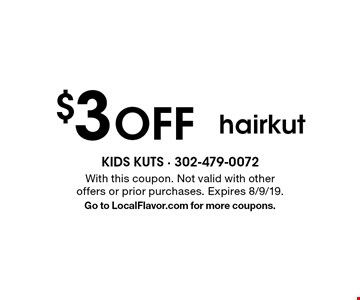 $3 Off hairkut. With this coupon. Not valid with other offers or prior purchases. Expires 8/9/19.Go to LocalFlavor.com for more coupons.
