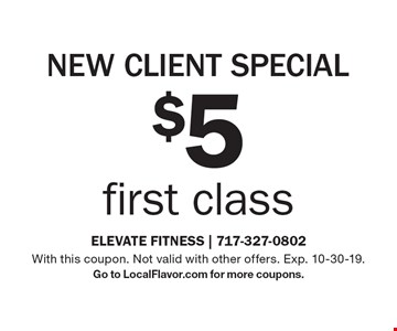 new client special $5 first class. With this coupon. Not valid with other offers. Exp. 10-30-19. Go to LocalFlavor.com for more coupons.