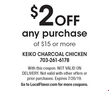 $2 off any purchase of $15 or more. With this coupon. Not valid on delivery.  Not valid with other offers or prior purchases. Expires 7/26/19. Go to LocalFlavor.com for more coupons.