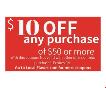 $10 off any purchase of $50 or more. With this coupon. Not valid with other offers or prior purchases. Expires 9-1-19.