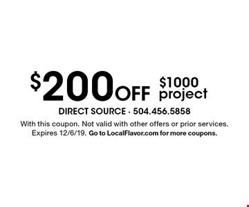 $200 off $1000 project. With this coupon. Not valid with other offers or prior services. Expires 12/6/19. Go to LocalFlavor.com for more coupons.