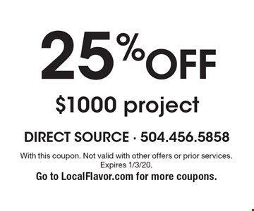 25% off $1000 project. With this coupon. Not valid with other offers or prior services. Expires 1/3/20. Go to LocalFlavor.com for more coupons.