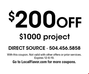 $200 off $1000 project. With this coupon. Not valid with other offers or prior services. Expires 12-6-19. Go to LocalFlavor.com for more coupons.