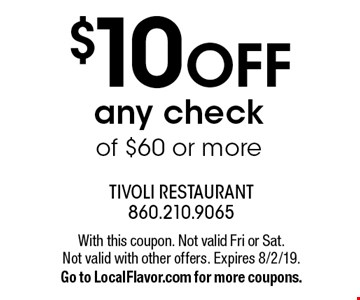 $10 off any check of $60 or more. With this coupon. Not valid Fri or Sat. Not valid with other offers. Expires 8/2/19. Go to LocalFlavor.com for more coupons.