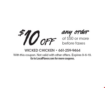 $10 OFF any order of $50 or more before taxes. With this coupon. Not valid with other offers. Expires 9-6-19. Go to LocalFlavor.com for more coupons.