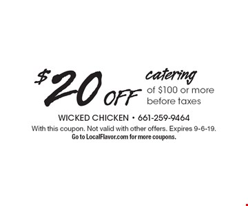$20 OFF catering of $100 or more before taxes. With this coupon. Not valid with other offers. Expires 9-6-19. Go to LocalFlavor.com for more coupons.