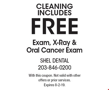 Cleaning Includes Free Exam, X-Ray & Oral Cancer Exam. With this coupon. Not valid with other offers or prior services. Expires 8-2-19.