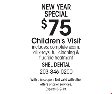 new year special: $75 Children's Visit. includes: complete exam, all x-rays, full cleaning & fluoride treatment. With this coupon. Not valid with other offers or prior services. Expires 8-2-19.