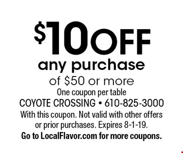 $10 OFF any purchase of $50 or more One coupon per table. With this coupon. Not valid with other offers or prior purchases. Expires 8-1-19.Go to LocalFlavor.com for more coupons.