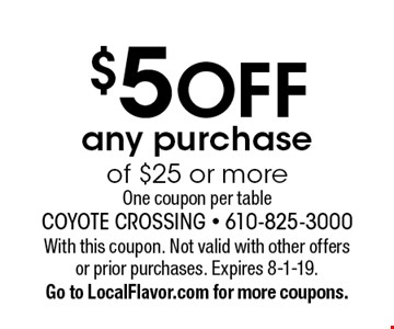 $5 OFF any purchase of $25 or more One coupon per table. With this coupon. Not valid with other offers or prior purchases. Expires 8-1-19.Go to LocalFlavor.com for more coupons.