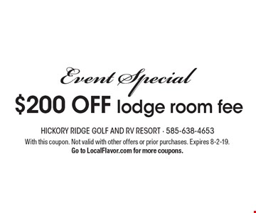Event Special $200 OFF lodge room fee. With this coupon. Not valid with other offers or prior purchases. Expires 8-2-19. Go to LocalFlavor.com for more coupons.