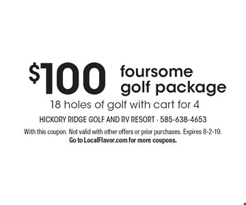 foursome golf package $100 18 holes of golf with cart for 4. With this coupon. Not valid with other offers or prior purchases. Expires 8-2-19. Go to LocalFlavor.com for more coupons.