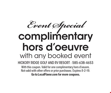 Event Special. Complimentary hors d'oeuvre with any booked event. With this coupon. Valid for one complimentary hors d'oeuvre. Not valid with other offers or prior purchases. Expires 8-2-19. Go to LocalFlavor.com for more coupons.