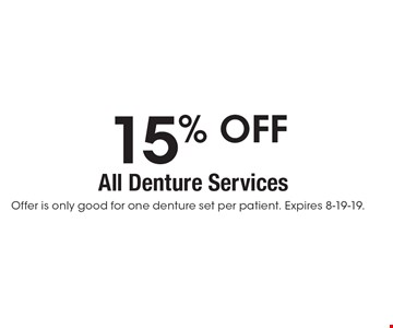 15% off All Denture Services. Offer is only good for one denture set per patient. Expires 8-19-19.