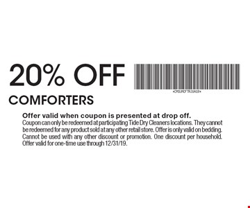 20% OFF COMFORTERS. Offer valid when coupon is presented at drop off. Coupon can only be redeemed at participating Tide Dry Cleaners locations. They cannot be redeemed for any product sold at any other retail store. Offer is only valid on bedding. Cannot be used with any other discount or promotion. One discount per household. Offer valid for one-time use through 12/31/19.